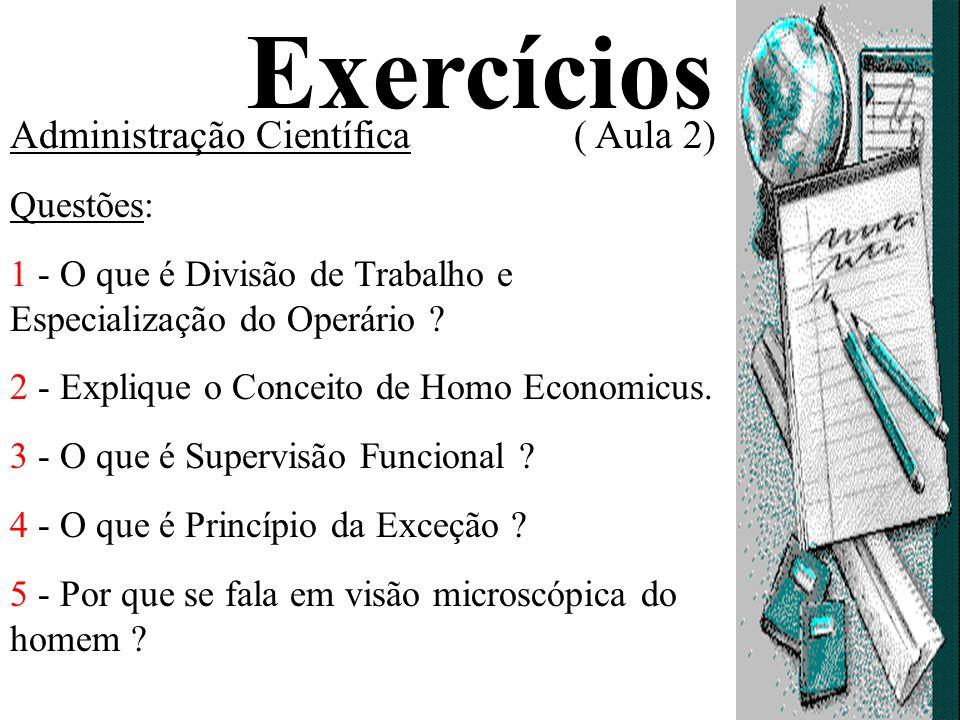 Exercícios Administração Científica ( Aula 2) Questões: