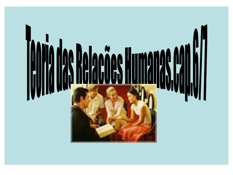Teoria das Relações Humanas.cap.6/7