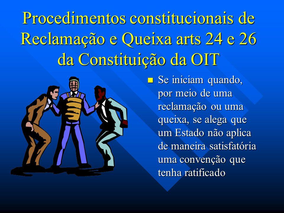 Procedimentos constitucionais de Reclamação e Queixa arts 24 e 26 da Constituição da OIT