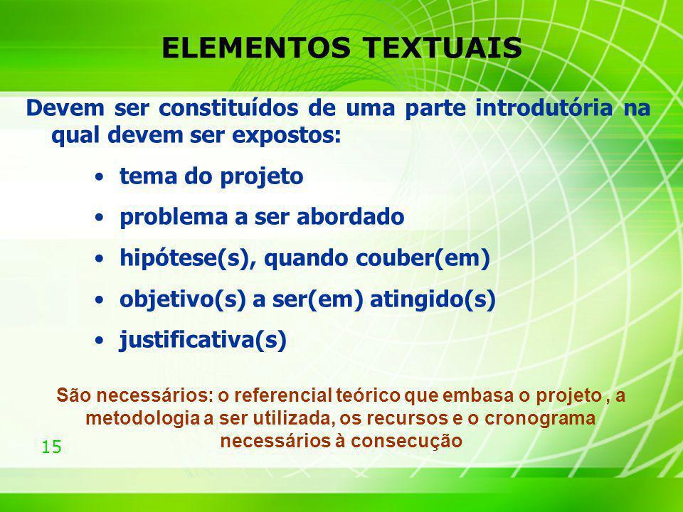 ELEMENTOS TEXTUAIS Devem ser constituídos de uma parte introdutória na qual devem ser expostos: tema do projeto.