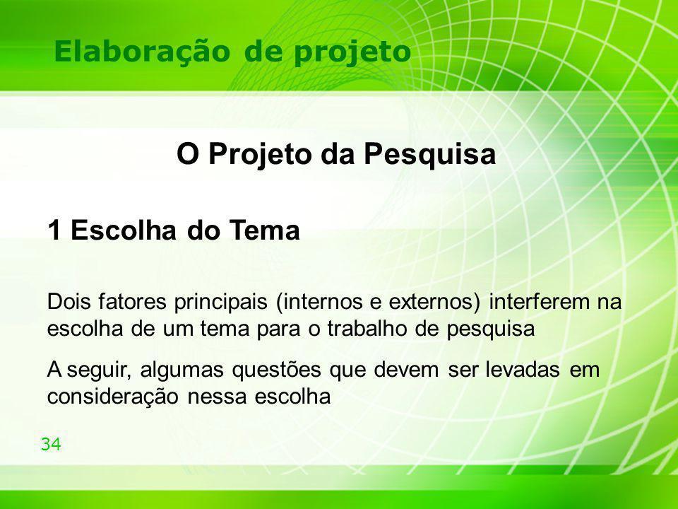 O Projeto da Pesquisa Elaboração de projeto 1 Escolha do Tema