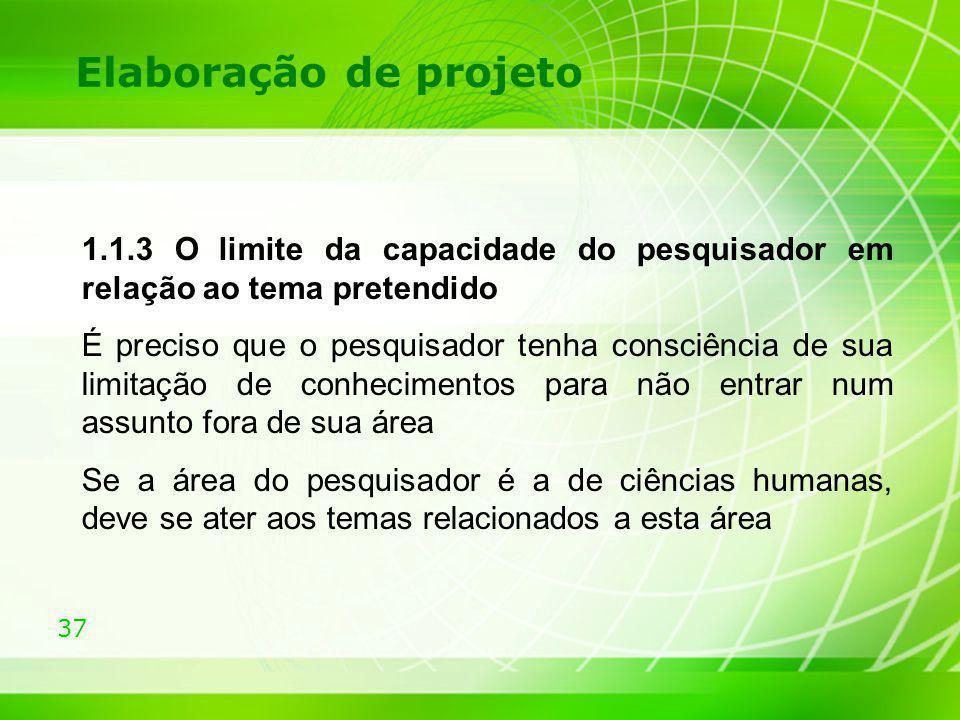 Elaboração de projeto 1.1.3 O limite da capacidade do pesquisador em relação ao tema pretendido.
