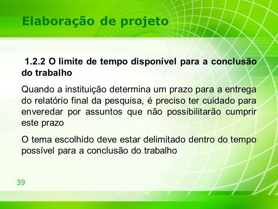 Elaboração de projeto 1.2.2 O limite de tempo disponível para a conclusão do trabalho.