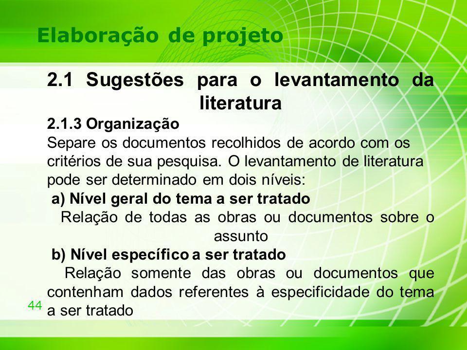 Elaboração de projeto 2.1 Sugestões para o levantamento da literatura 2.1.3 Organização.