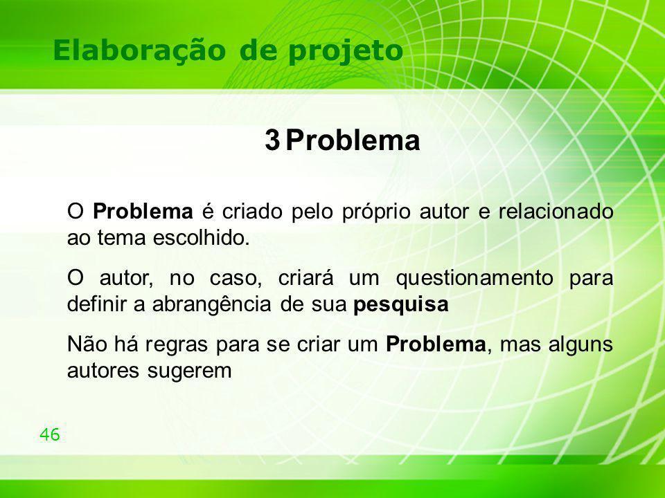 Elaboração de projeto 3 Problema. O Problema é criado pelo próprio autor e relacionado ao tema escolhido.