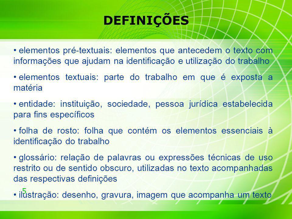 DEFINIÇÕES elementos pré-textuais: elementos que antecedem o texto com informações que ajudam na identificação e utilização do trabalho.