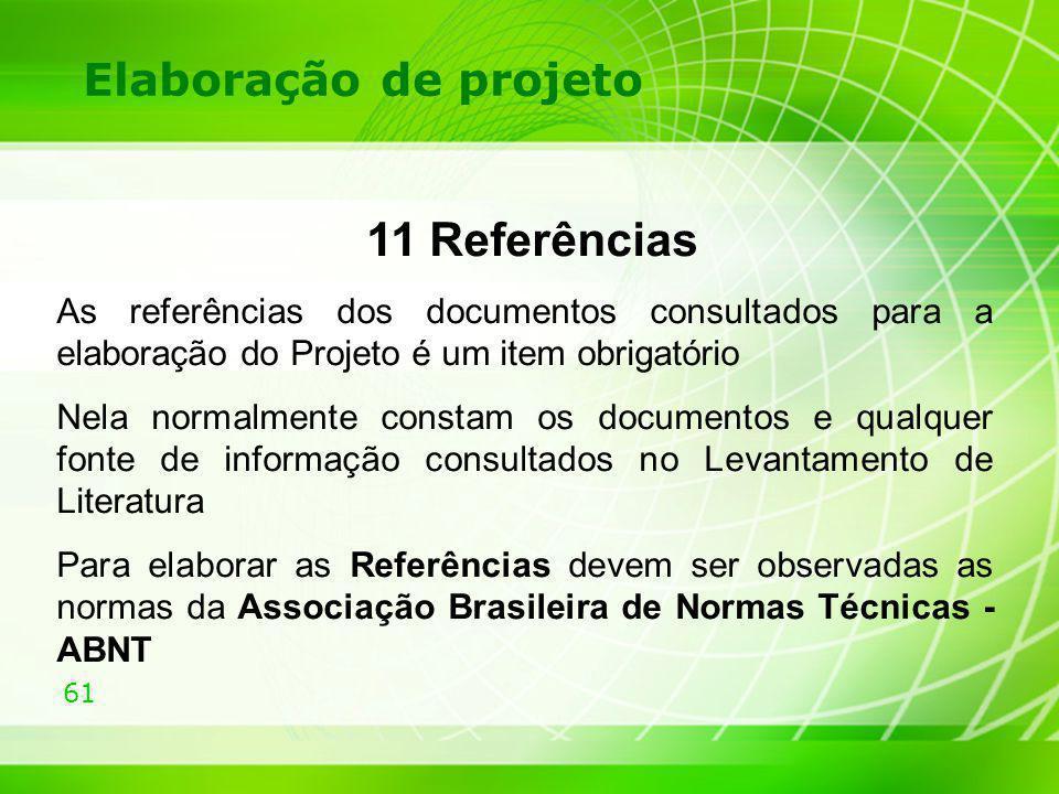 Elaboração de projeto 11 Referências. As referências dos documentos consultados para a elaboração do Projeto é um item obrigatório.