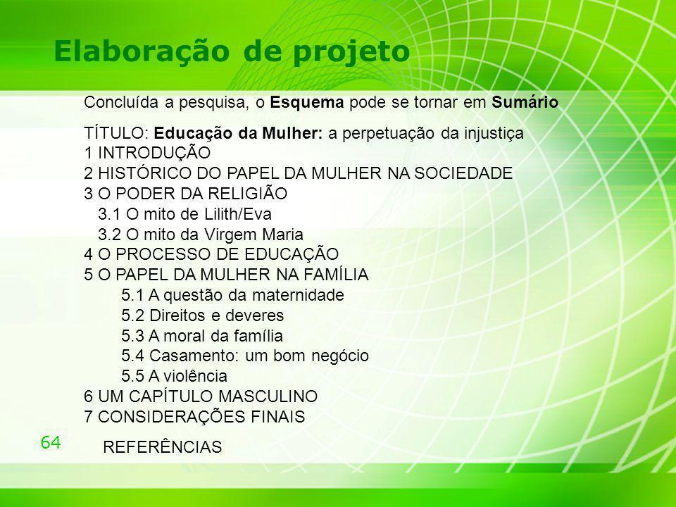 Elaboração de projeto Concluída a pesquisa, o Esquema pode se tornar em Sumário.