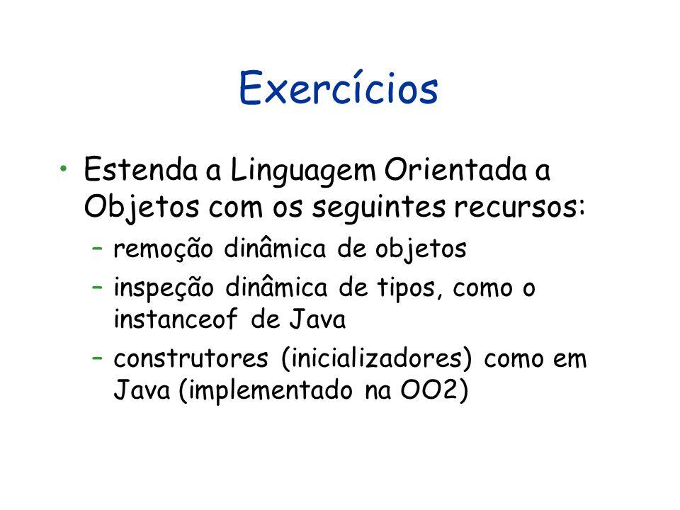 Exercícios Estenda a Linguagem Orientada a Objetos com os seguintes recursos: remoção dinâmica de objetos.