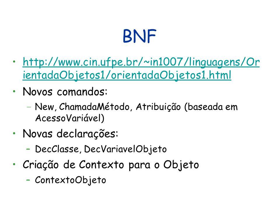 BNF http://www.cin.ufpe.br/~in1007/linguagens/Or ientadaObjetos1/orientadaObjetos1.html. Novos comandos: