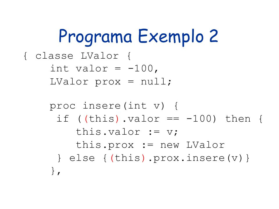 Programa Exemplo 2 int valor = -100, LValor prox = null;