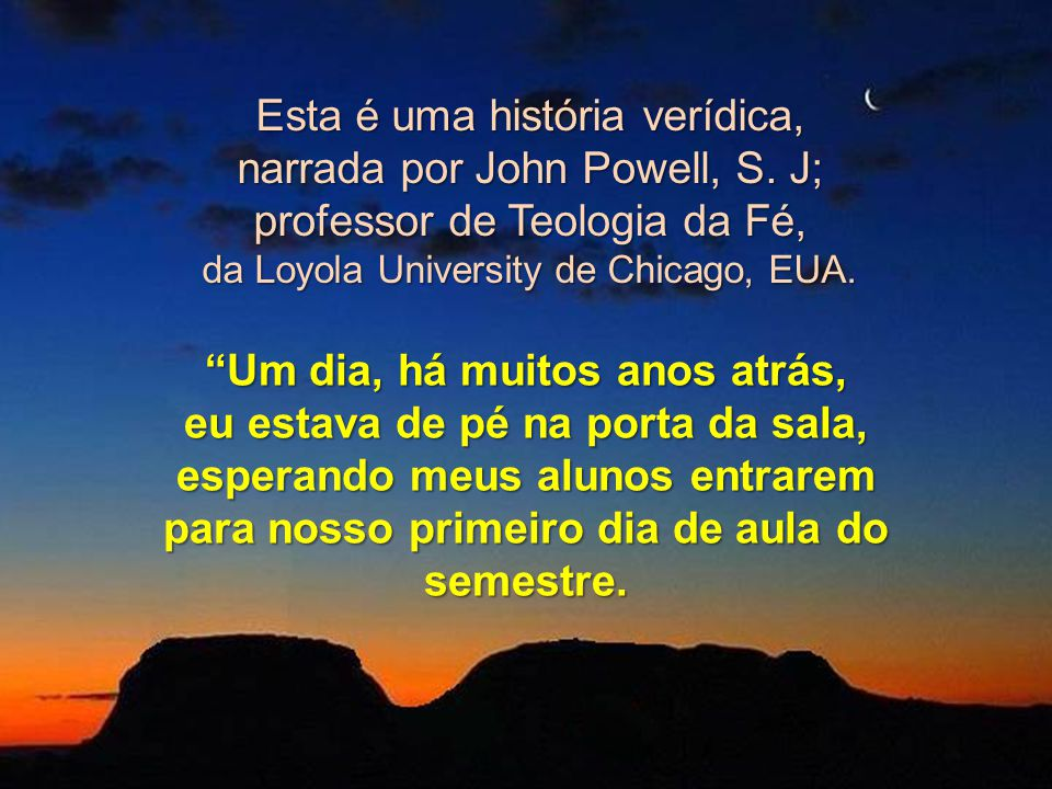 Esta é uma história verídica, narrada por John Powell, S