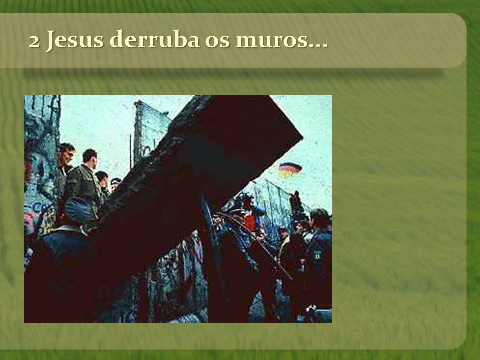 2 Jesus derruba os muros...