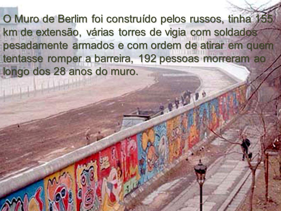 O Muro de Berlim foi construído pelos russos, tinha 155 km de extensão, várias torres de vigia com soldados pesadamente armados e com ordem de atirar em quem tentasse romper a barreira, 192 pessoas morreram ao longo dos 28 anos do muro.
