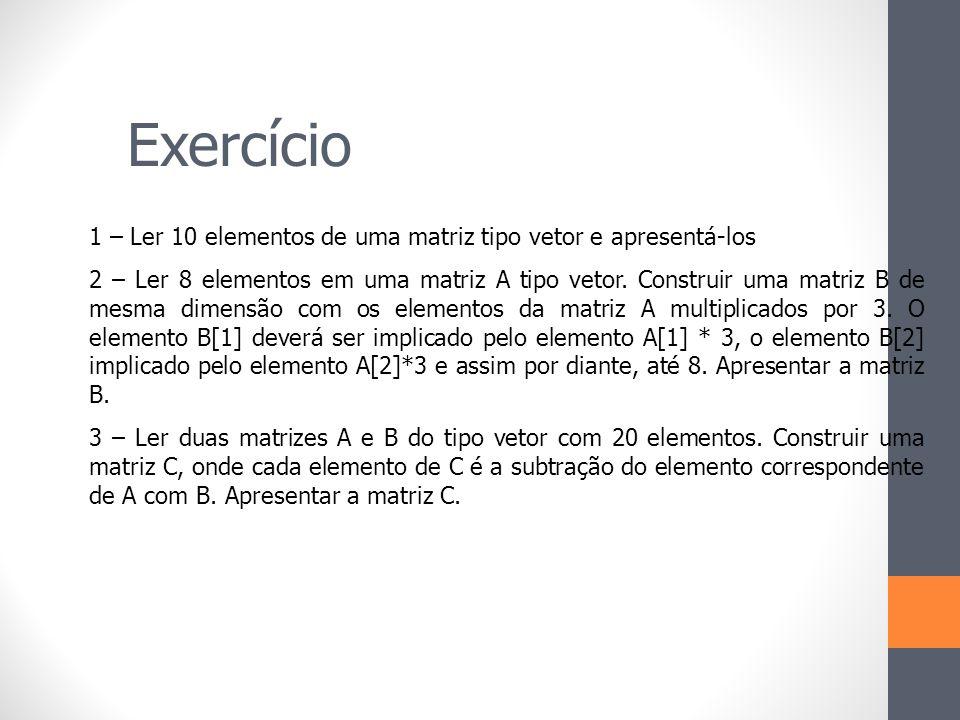 Exercício 1 – Ler 10 elementos de uma matriz tipo vetor e apresentá-los.