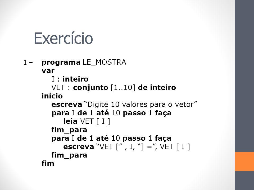 Exercício programa LE_MOSTRA var I : inteiro
