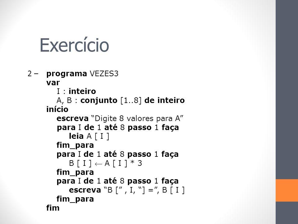 Exercício 2 – programa VEZES3 var I : inteiro