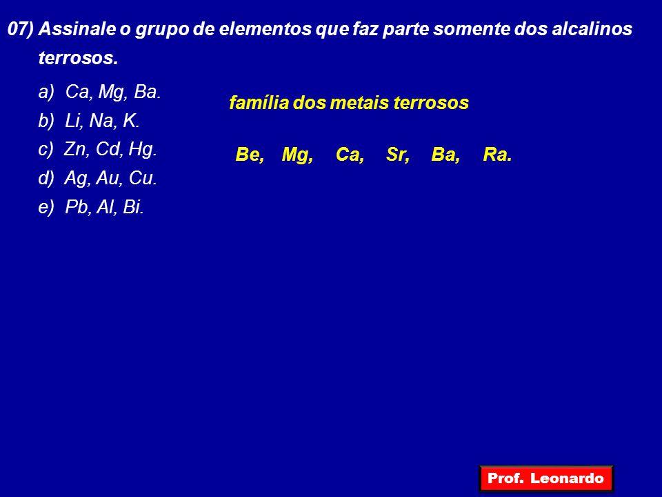 07) Assinale o grupo de elementos que faz parte somente dos alcalinos