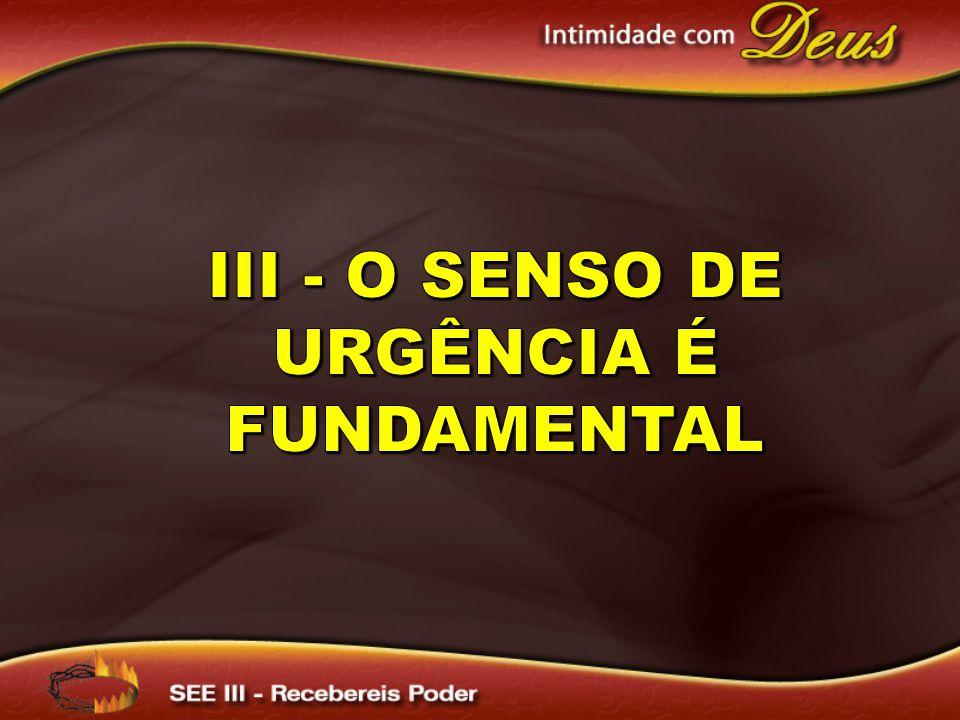 III - O senso de urgência é fundamental