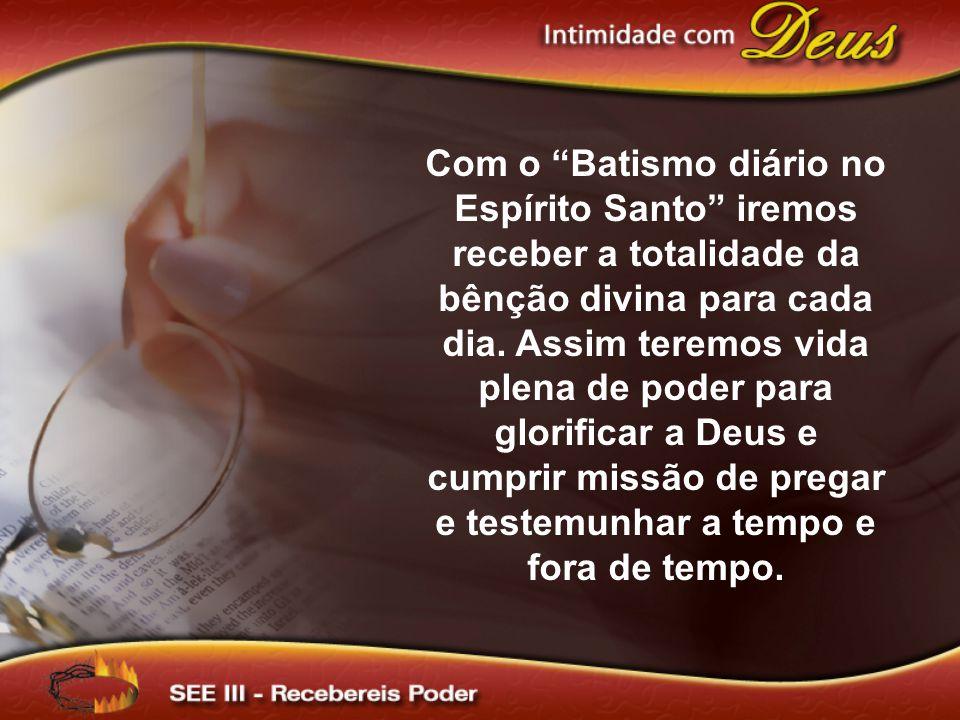 Com o Batismo diário no Espírito Santo iremos receber a totalidade da bênção divina para cada dia.