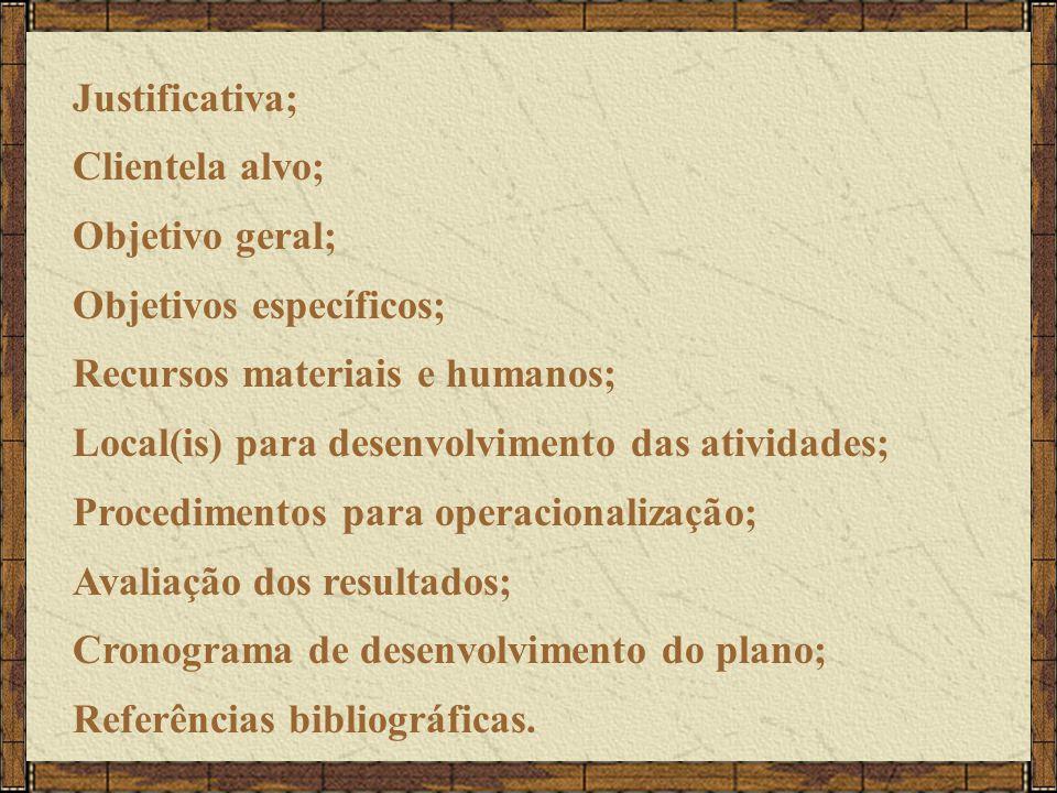 Justificativa; Clientela alvo; Objetivo geral; Objetivos específicos; Recursos materiais e humanos;