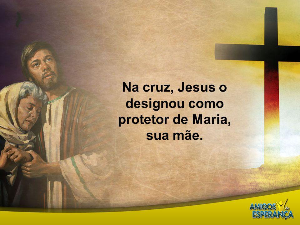 Na cruz, Jesus o designou como protetor de Maria, sua mãe.