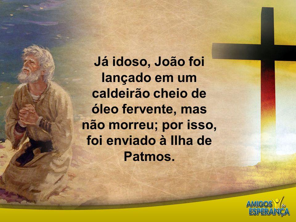 Já idoso, João foi lançado em um caldeirão cheio de óleo fervente, mas não morreu; por isso, foi enviado à Ilha de Patmos.