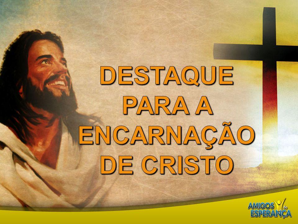 Destaque para a encarnação de Cristo