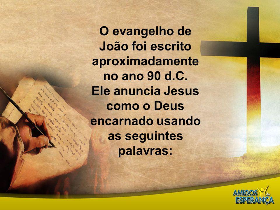 O evangelho de João foi escrito aproximadamente no ano 90 d.C.