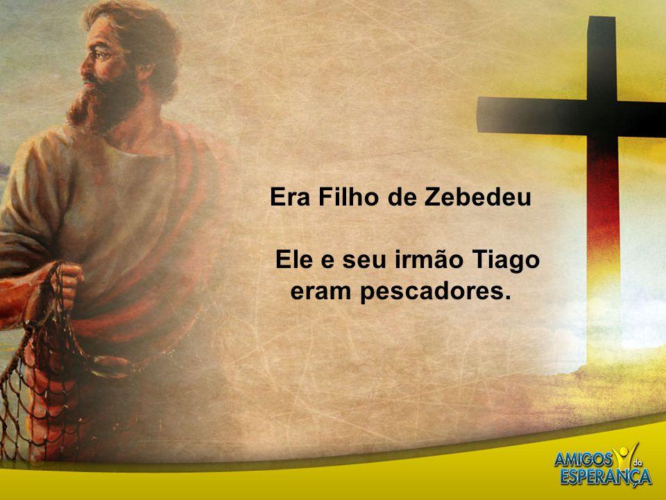 Ele e seu irmão Tiago eram pescadores.