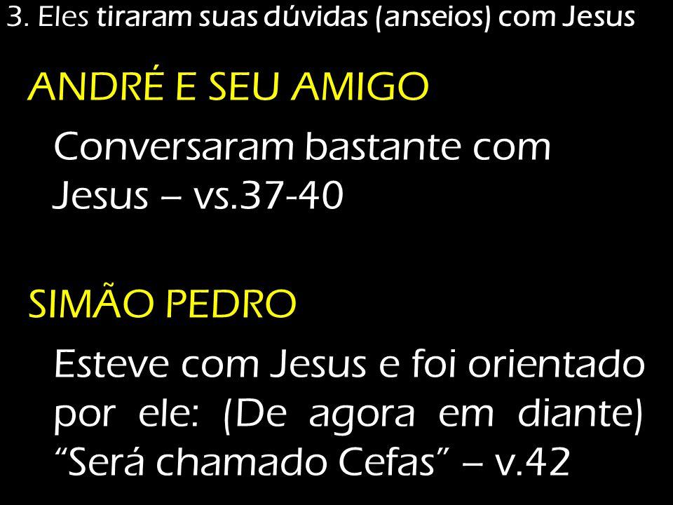 3. Eles tiraram suas dúvidas (anseios) com Jesus