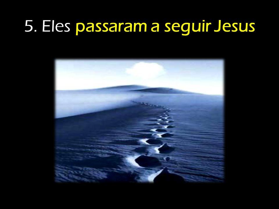 5. Eles passaram a seguir Jesus