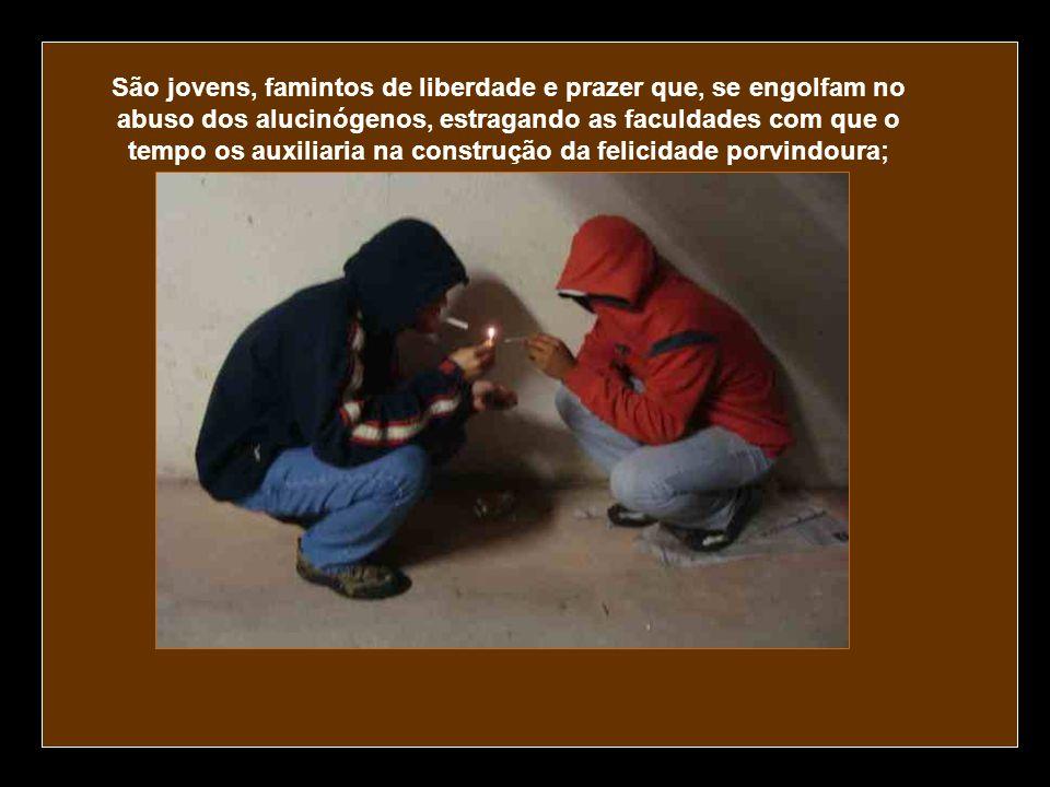 São jovens, famintos de liberdade e prazer que, se engolfam no abuso dos alucinógenos, estragando as faculdades com que o tempo os auxiliaria na construção da felicidade porvindoura;