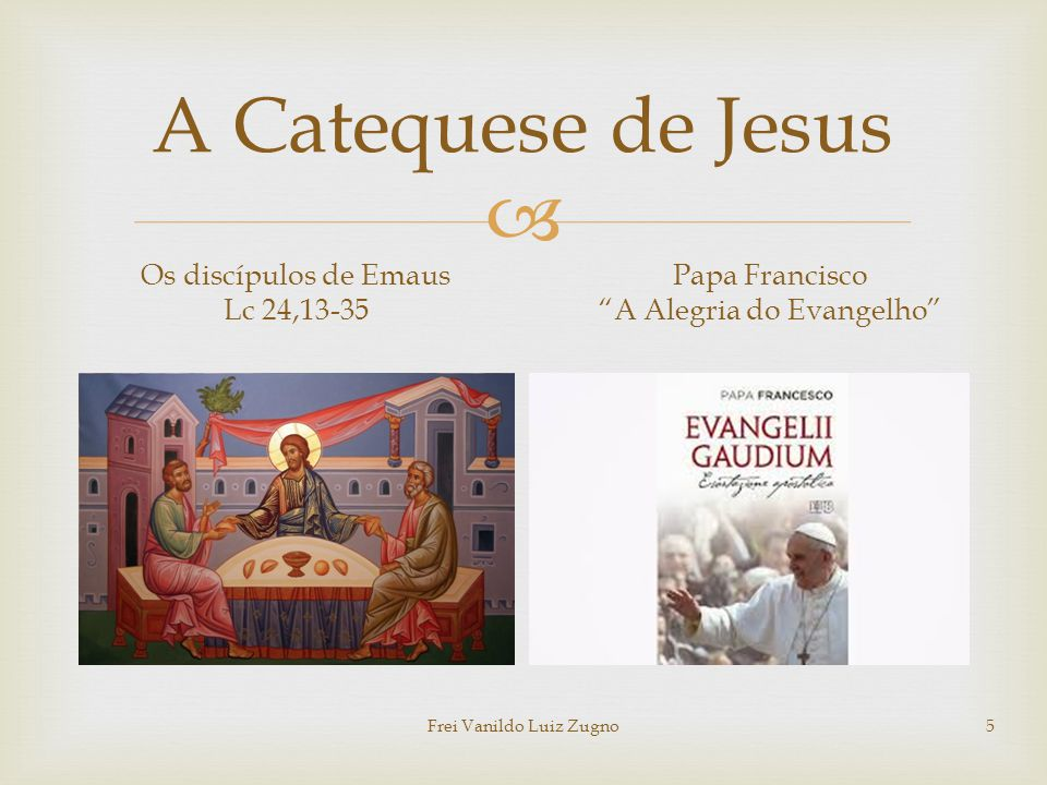 A Catequese de Jesus Os discípulos de Emaus Lc 24,13-35 Papa Francisco