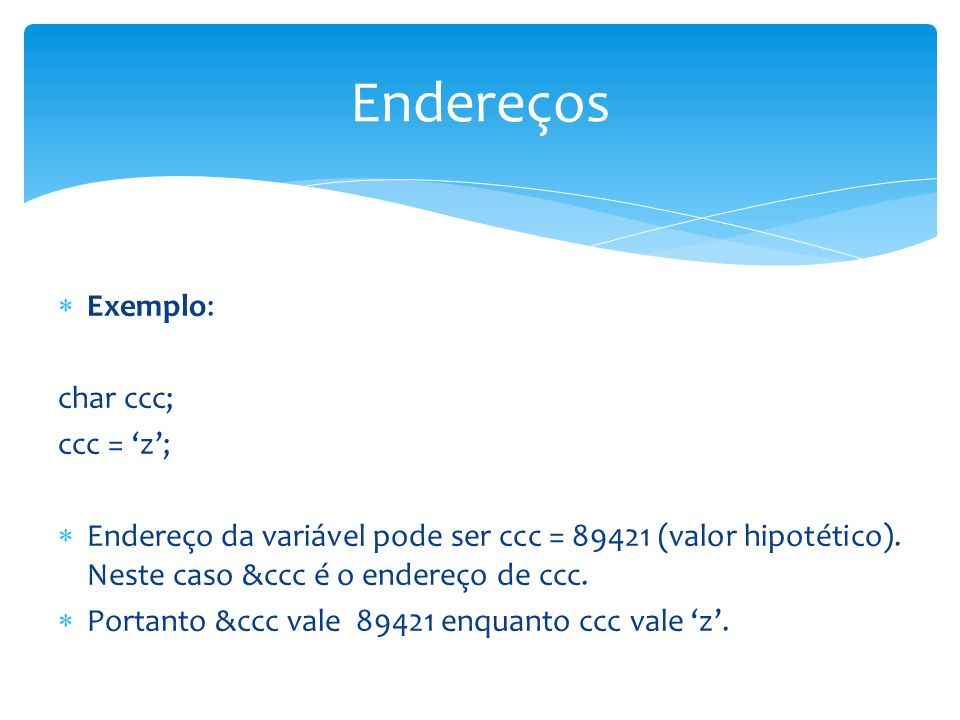 Endereços Exemplo: char ccc; ccc = 'z';