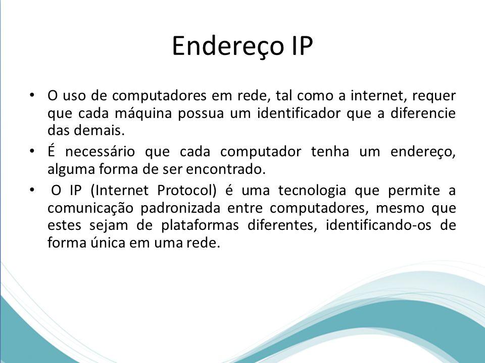 Endereço IP O uso de computadores em rede, tal como a internet, requer que cada máquina possua um identificador que a diferencie das demais.
