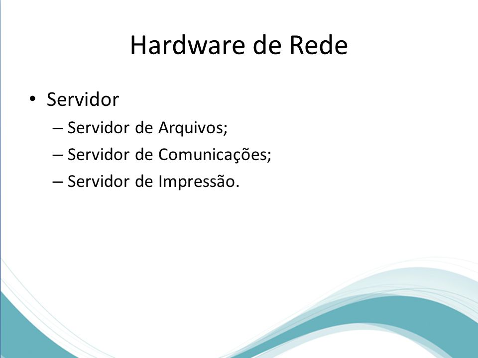 Hardware de Rede Servidor Servidor de Arquivos;