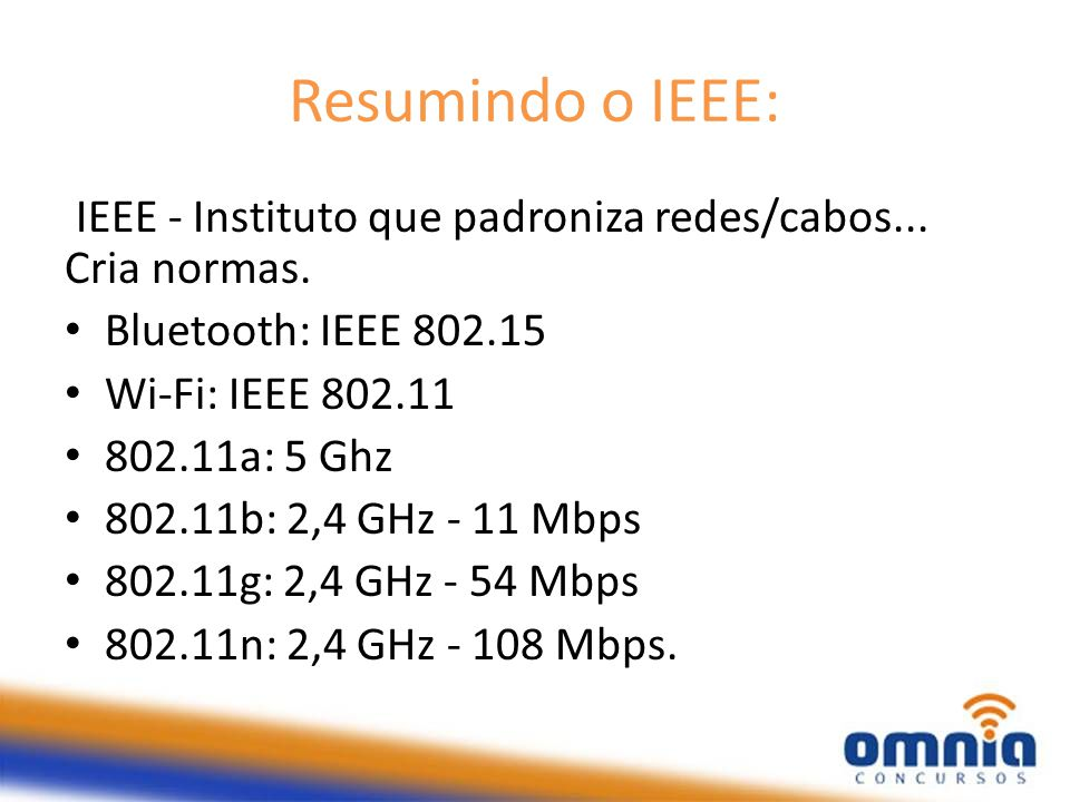 Resumindo o IEEE: IEEE - Instituto que padroniza redes/cabos... Cria normas. Bluetooth: IEEE 802.15.