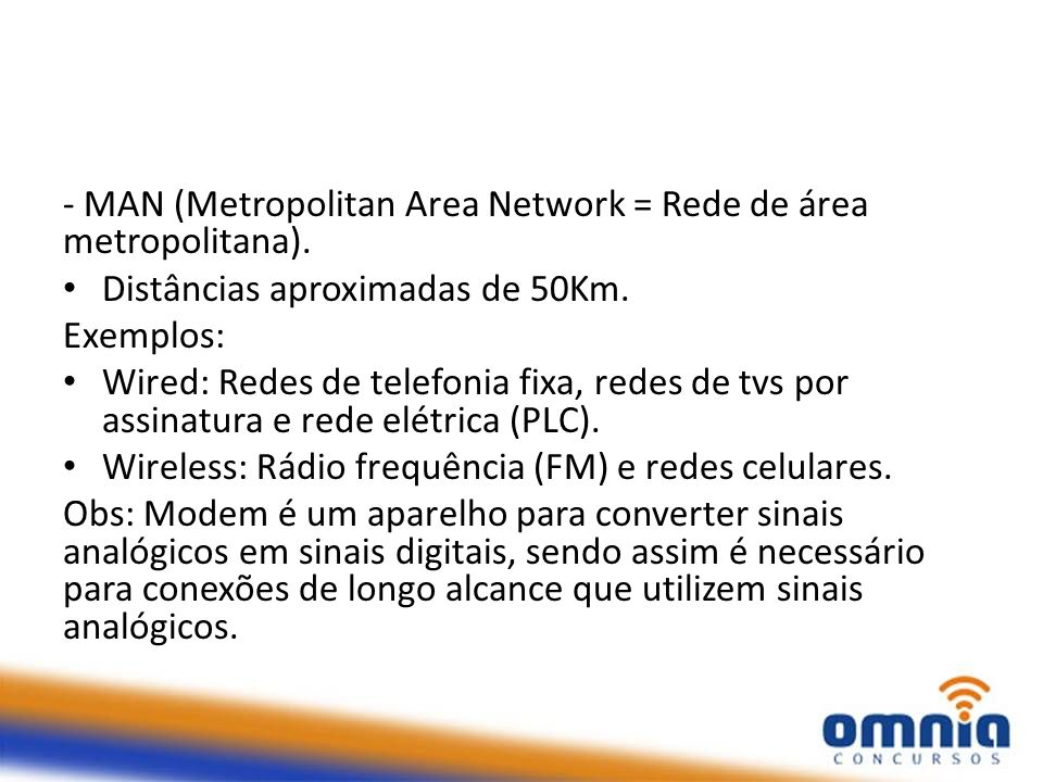 - MAN (Metropolitan Area Network = Rede de área metropolitana).