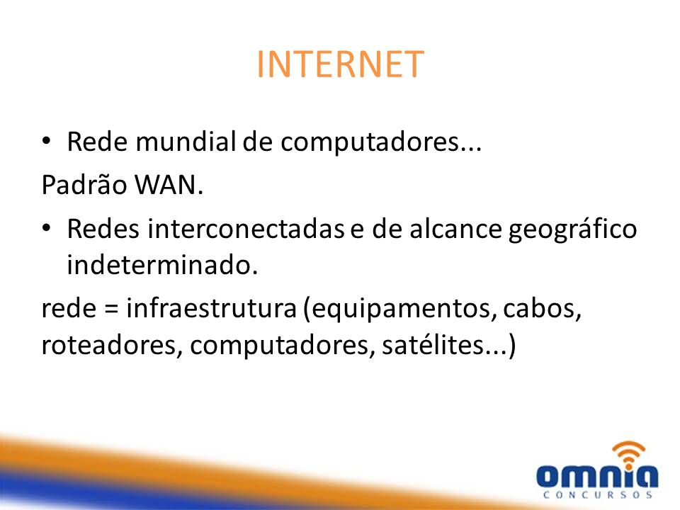 INTERNET Rede mundial de computadores... Padrão WAN.