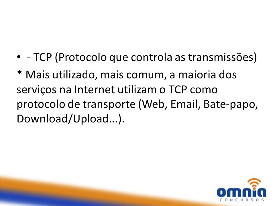 - TCP (Protocolo que controla as transmissões)