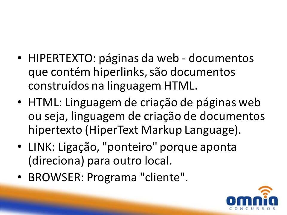 HIPERTEXTO: páginas da web - documentos que contém hiperlinks, são documentos construídos na linguagem HTML.