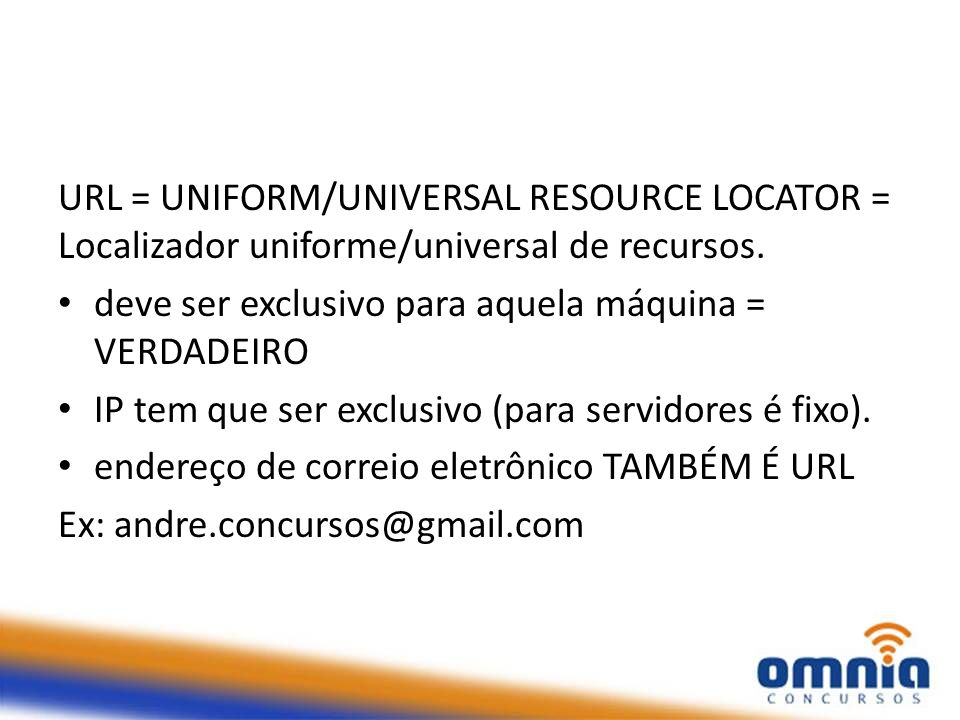 URL = UNIFORM/UNIVERSAL RESOURCE LOCATOR = Localizador uniforme/universal de recursos.