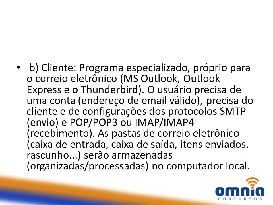 b) Cliente: Programa especializado, próprio para o correio eletrônico (MS Outlook, Outlook Express e o Thunderbird).