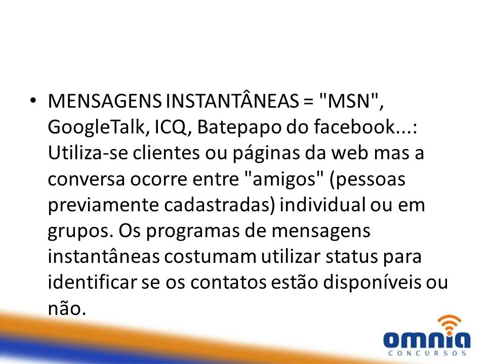 MENSAGENS INSTANTÂNEAS = MSN , GoogleTalk, ICQ, Batepapo do facebook