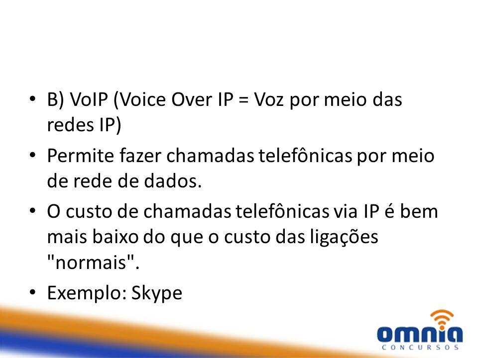 B) VoIP (Voice Over IP = Voz por meio das redes IP)