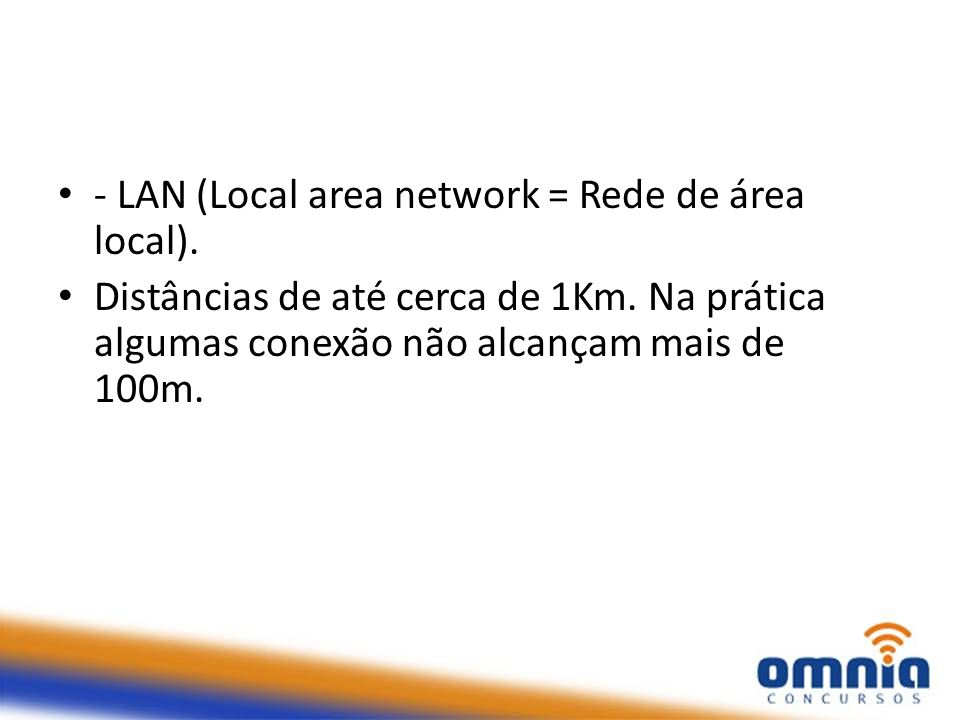 - LAN (Local area network = Rede de área local).