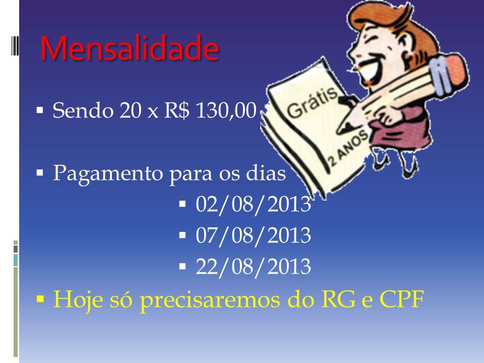 Mensalidade Hoje só precisaremos do RG e CPF Sendo 20 x R$ 130,00