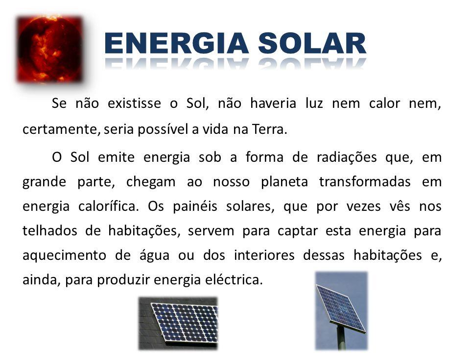 ENERGIA SOLAR Se não existisse o Sol, não haveria luz nem calor nem, certamente, seria possível a vida na Terra.