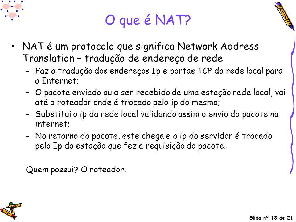 O que é NAT NAT é um protocolo que significa Network Address Translation – tradução de endereço de rede.